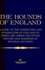The Hounds of England - A Guide to the Foxhounds and Staghounds of England to Which Are Added the Otter Hounds and Harriers of Several Counties. (Hist