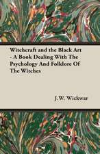 Witchcraft and the Black Art - A Book Dealing with the Psychology and Folklore of the Witches:  Alchemy, Magic, Talismans, Etc