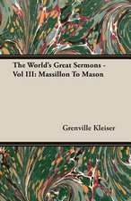 The World's Great Sermons - Vol III:  Massillon to Mason
