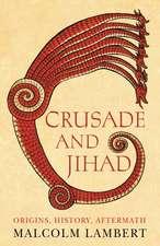 Crusade and Jihad: Origins, History, Aftermath