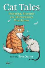 Cat Tales:  Endearing, Eccentric and Extraordinary True Stories