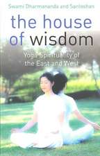 The House of Wisdom:  Yoga Spirituality of the East and West