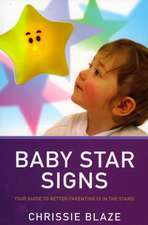 Baby Star Signs:  Your Guide to Better Parenting Is in the Stars!