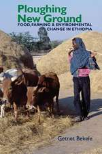 Ploughing New Ground – Food, Farming & Environmental Change in Ethiopia