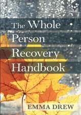 Whole Person Recovery Handbook:  Recovery After Accident and Disaster