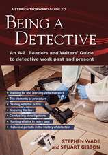 Being A Detective: An A-z Readers' And Writers' Guide To Detective Work: A Straightforward Guide