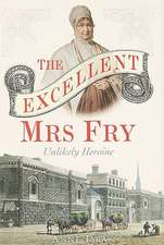 The Excellent Mrs Fry: Unlikely Heroine