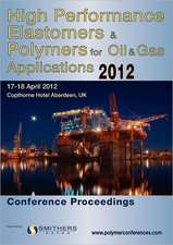 High Performance Elastomers & Polymers for Oil & Gas Applications 2012 Conference Proceedings