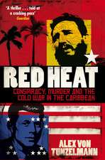 Red Heat: Conspiracy, Murder and the Cold War in the Caribbean
