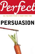 Perfect Persuasion: All you need to get it right first time