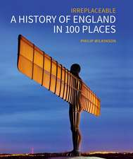A History of England in 100 Places: Irreplaceable