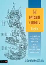 The Divergent Channels:  A Handbook for Clinical Practice and Five Shen Nei Dan Inner Meditation