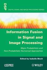 Information Fusion in Signal and Image Processing: Major Probabilistic and Non–Probabilistic Numerical Approaches