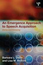 An Emergence Approach to Speech Acquisition:  Doing and Knowing
