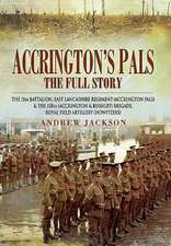 Accrington's Pals:  The 11th Battalion, East Lancashire Regiment (Accrington Pals) and the 158th (Accrington and Burnley) Brigade, Roya