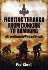 Fighting Through - From Dunkirk to Hamburg