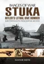 Stuka: Hitler's Lethal Dive Bomber (Images of War Series)