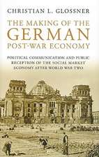 The Making of the German Post-War Economy:  Political Communication and Public Reception of the Social Market Economy After World War II
