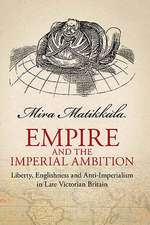 Empire and Imperial Ambition: Liberty, Englishness and Anti-imperialism in Late Victorian Britain
