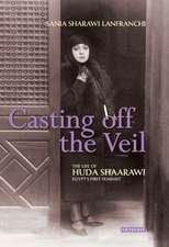 Casting Off the Veil:  The Life of Huda Shaarawi, Egypt's First Feminist
