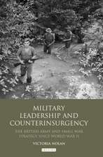Military Leadership and Counterinsurgency: The British Army and Small War Strategy Since World War II