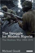 The Struggle for Modern Nigeria:  The Biafran War 1967-1970