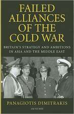 Failed Alliances of the Cold War: Britain's Strategy and Ambitions in Asia and the Middle East