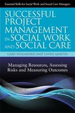 Successful Project Management in Social Work and Social Care:  Managing Resources, Assessing Risks and Measuring Outcomes