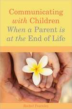 Communicating with Children When a Parent Is at the End of Life:  Essential Information for Parents and Professionals