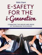E-Safety for the i-Generation:  Combating the Misuse and Abuse of Technology in Schools
