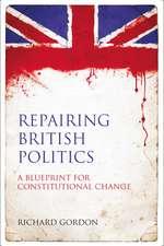Repairing British Politics: A Blueprint for Constitutional Change