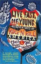 Live Fast Die Young:  Misadventures in Rock 'n' Roll America