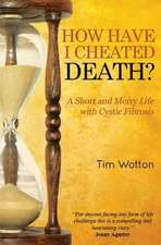 How Have I Cheated Death?:  A Short and Merry Life with Cystic Fibrosis