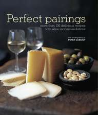 Perfect Pairings: More than 100 delicious recipes with wine recommendations