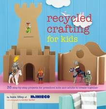 Recycled Crafting for Kids: 35 step-by-step projects for reschool kids and adults to create together