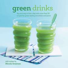 Green Drinks: Sip your way to five a day with more than 50 recipes for great-tasting smoothies and juices!