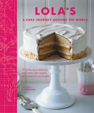 LOLA'S: A Cake Journey Around the World: 70 of the most delicious and iconic cake recipes discovered on our travels