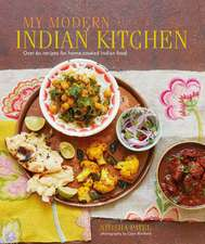 My Modern Indian Kitchen: Over 60 recipes for home-cooked Indian food