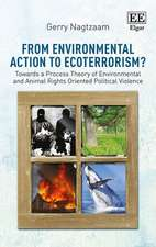 From Environmental Action to Ecoterrorism? – Towards a Process Theory of Environmental and Animal Rights Oriented Political Violence
