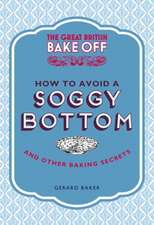The Great British Bake Off:  And Other Secrets to Achieving a Good Bake