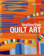Ash, B: Instinctive Quilt Art