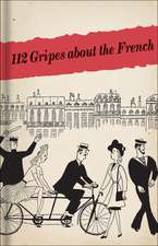 112 Gripes about the French: The 1945 Handbook for American GIs in Occupied France