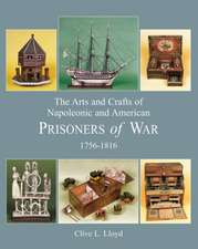 The Arts and Crafts of Napoleonic and American Prisoners of War 1756-1816