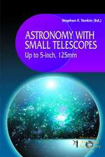 Astronomy with Small Telescopes: Up to 5-inch, 125mm
