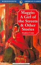 Maggie:  A Girl of the Streets & Other Stories