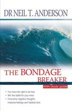 The Bondage Breaker:  How to Succeed at Whatever You Want to Do