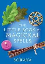 Soraya: The Little Book of Magickal Spells