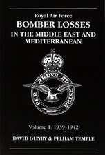 Royal Air Force Bomber Losses in the Middle East and Mediterranean, Volume 1:  1939-1942