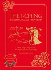 The I-Ching for Romance and Friendship: Advice, Insight, and Guidance for All Your Personal Relationships