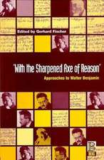 With the Sharpened Axe of Reason':  Approaches to Walter Benjamin